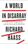 A World In Disarray: American Foreign Policy And The Crisis Of The Old Order, Dr Richard Haass (Florida & Wadham 1973)