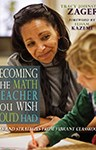 Becoming the Math Teacher You Wish You'd Had: Ideas and Strategies from Vibrant Classrooms, Tracy Johnston Zager (New York & University 1995)
