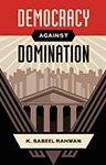 Democracy Against Domination, K. Sabeel Rahman (New York & Pembroke 2005)