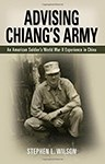 Advising Chiang's Army: An American Soldier's World War II Experience in China, Stephen Wilson (South Dakota & Exeter 1970)