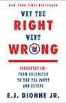 Why the Right Went Wrong: Conservatism - From Goldwater to the Tea Party and Beyond, E. J. Dionne (Massachusetts & Balliol 1973)