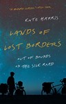 Lands of Lost Borders, Kate Harris (Ontario & Hertford 2006)