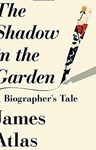 The Shadow in the Garden: A biographer's Tale, James Atlas (Illinois & New College 1971)