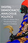 Digital Democracy, Analogue Politics: How the Internet Era is Transforming Kenya (African Arguments), Nanjala Nyabola (Kenya & Harris Manchester 2009)