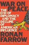 War on Peace: The End of Diplomacy and the Decline of American Influence, Ronan Farrow (Maryland/DC & Magdalen 2012)