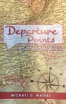 Departure Points: Essays from Youth on Oxford, Stock Cars and other Mysteries, Michael Waters (Alabama & Merton 1973)