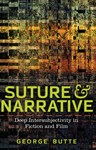 Suture & Narrative: Deep Intersubjectivity in Fiction and Film, George Butte (Arizona & New College 1968)