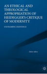 An Ethical and Theological Appropriation of Heidegger's Critique of Modernity, Dr Zohar Atkins (New Jersey & Balliol 2010)