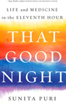 That Good Night: Life and Medicine in the Eleventh Hour, Sunita Puri (California & St Antony's 2002)