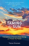 Taming the Sun: Innovations to Harness Solar Energy and Power the Planet, Varun Sivaram (California & St John's 2011)