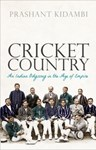 Cricket Country: An Indian Odyssey in the Age of Empire, Prashant Kidambi (India & Wadham 1994)