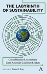The Labyrinth of Sustainability: Green Business Lessons from Latin American Corporate Leaders, Daniel C. Esty (Massachusetts & Balliol 1981)