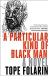 A Particular Kind of Black Man: A Novel, Tope Folarin (Texas & Harris Manchester 2004)