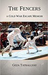 The Fencers: A Cold War Escape Memoir, Geza Tatrallyay (Ontario & St Catherine's 1972)