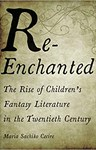 Re-Enchanted: The Rise of Children's Fantasy Literature in the Twentieth Century, Maria Sachiko Cecire (Virginia & Keble 2006)