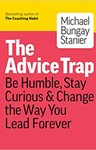 The Advice Trap: Be Humble, Stay Curious & Change the Way You Lead Forever,  Michael Bungay Stanier (Australia-at-Large & Hertford 1992)