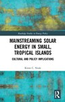 Mainstreaming Solar Energy in Small, Tropical Islands: Cultural and Policy Implications, Kiron C. Neale (Commonwealth Caribbean & Linacre 2013)