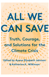 All We Can Save: Truth, Courage, and Solutions for the Climate Crisis, Katharine K. Wilkinson (Tennessee & Trinity 2006) and Dr. Ayana Elizabeth Johnson