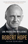 Law, Politics and Intelligence: A Life of Robert Hope, Professor Peter Edwards (Western Australia & Wadham 1967)